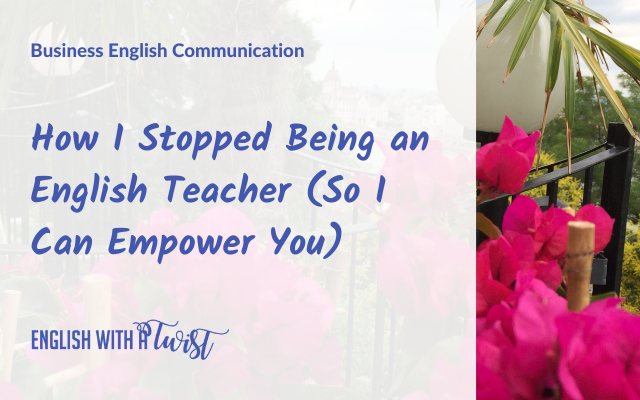 How I Stopped Being an English Teacher (So I Can Empower You)