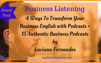 Business Listening: 4 Ways To Transform Your Business English with Podcasts + 15 Authentic Business Podcasts (Guest Post).