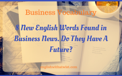 Business Vocabulary: 8 New English Words Found in Business News. Do They Have A Future?