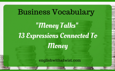 Business Vocabulary: Money Talks – 13 Expressions Connected To Money.