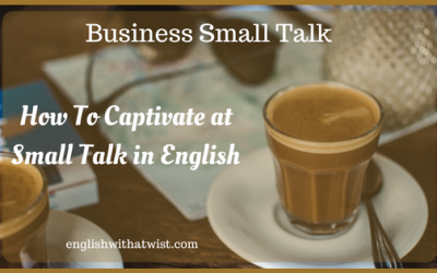 Business Small Talk: How To Captivate at Small Talk in English