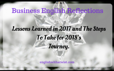 Business English Reflections: Lessons Learned in 2017 and The Steps To Take for 2018's Journey.