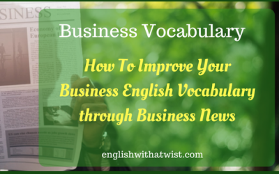 Business Vocabulary Tips: How To Improve Your Business English Vocabulary through Business News