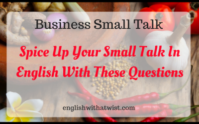 Business Small Talk: Spice Up Your Small Talk In English With These Questions