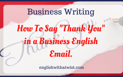 """Business Writing: How To Say """"Thank You"""" in a Business English Email."""